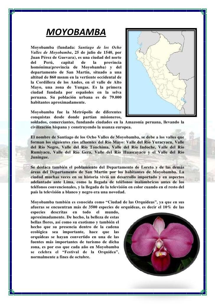 MOYOBAMBAMoyobamba (fundada: Santiago de los OchoValles de Moyobamba, 25 de julio de 1540, porJuan Pérez de Guevara), es u...