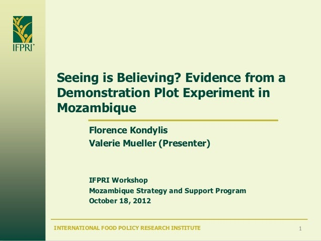 Seeing is Believing? Evidence from aDemonstration Plot Experiment inMozambique          Florence Kondylis          Valerie...