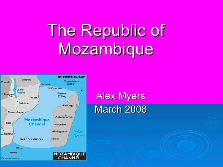 The Republic of Mozambique Alex Myers March 2008