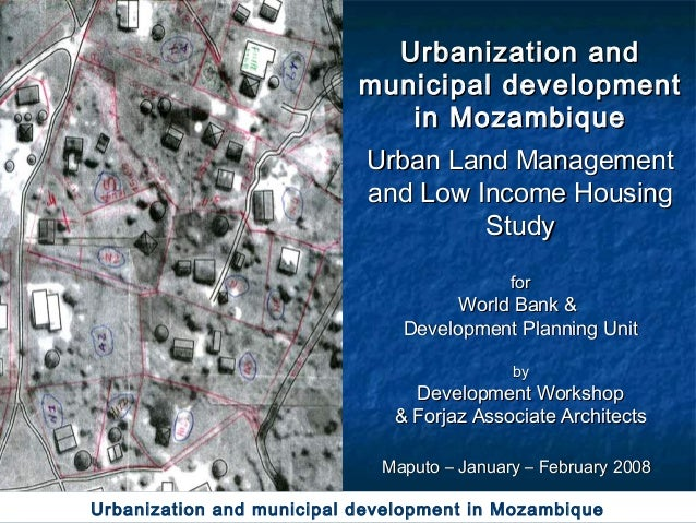 Urbanization & Municipal Development in Mozambique: Urban Land Management and Low Income Housing Study 31/07/2008