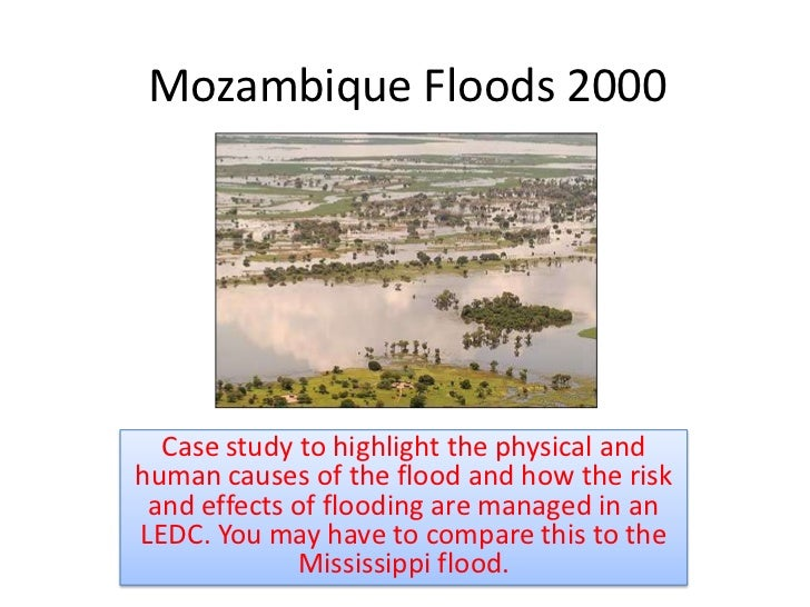 Mozambique Floods 2000       Case study to highlight the physical and human causes of the flood and how the risk  and effe...