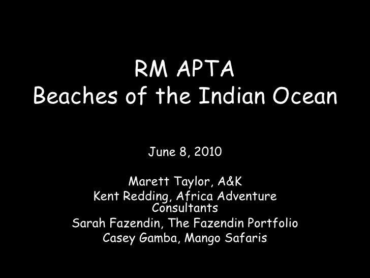 RM APTA Beaches of the Indian Ocean<br />June 8, 2010<br />Marett Taylor, A&K<br />Kent Redding, Africa Adventure Consulta...