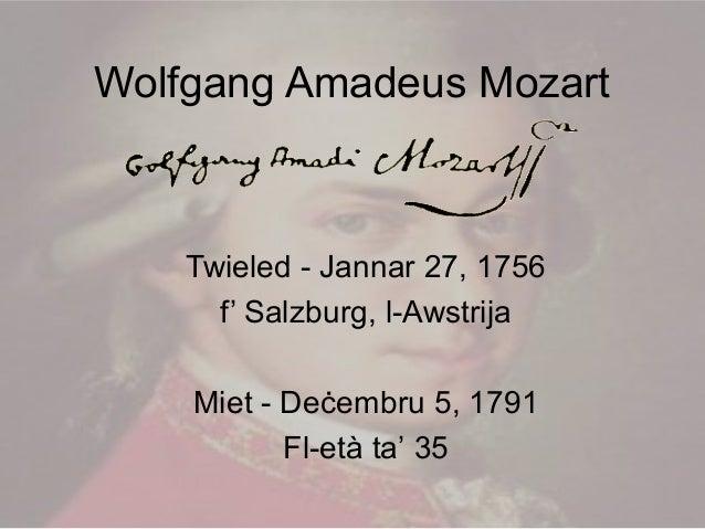 Wolfgang Amadeus MozartTwieled - Jannar 27, 1756f' Salzburg, l-AwstrijaMiet - Deċembru 5, 1791Fl-età ta' 35