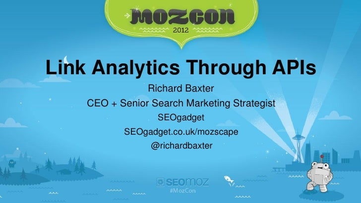 Link Analytics Through APIs                Richard Baxter    CEO + Senior Search Marketing Strategist                   SE...
