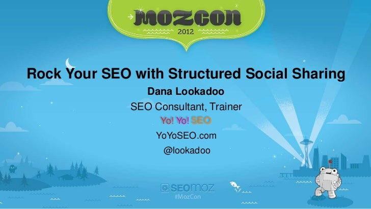 Rock Your SEO with Structured Social Sharing                 Dana Lookadoo              SEO Consultant, Trainer           ...