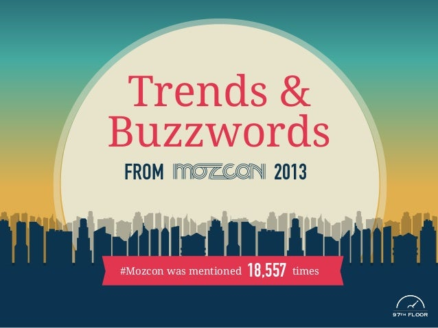 Trends & Buzzwords FROM 2013 #Mozcon was mentioned times18,557 97TH FLOOR97TH FLOOR
