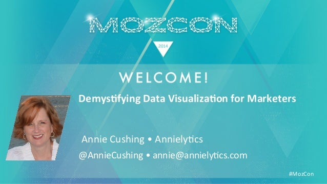 #MozCon	    	   Annie	   Cushing	   •	   Anniely2cs	    Demys&fying	   Data	   Visualiza&on	   for	   Marketers	    @Annie...