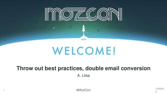 #MozCon A. Litsa 1 Throw out best practices, double email conversion 7/25/201 3
