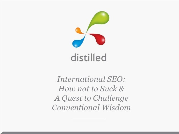 International SEO:How not to Suck & A Quest to Challenge Conventional Wisdom<br />