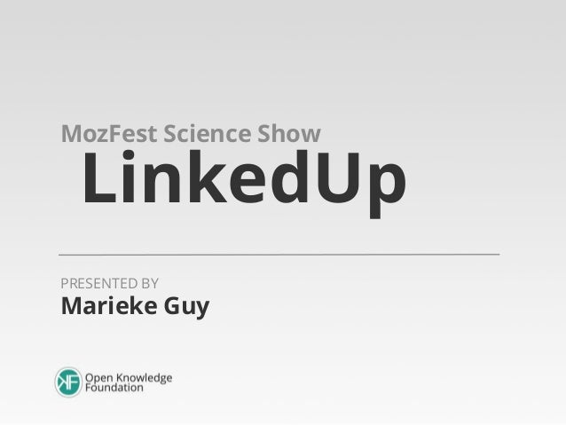MozFest Science Show  LinkedUp  PRESENTED BY  Marieke Guy