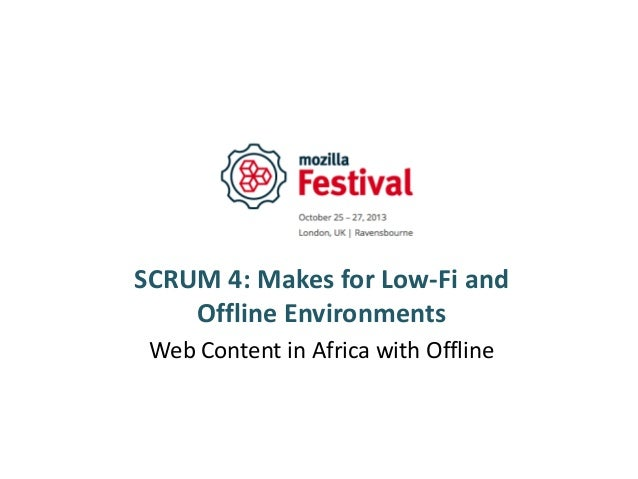SCRUM 4: Makes for Low-Fi and Offline Environments Web Content in Africa with Offline
