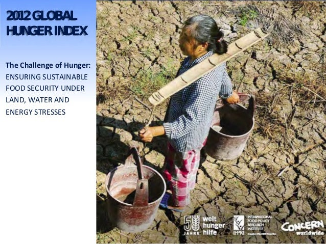 2012 GLOBALHUNGER INDEXThe Challenge of Hunger:ENSURING SUSTAINABLEFOOD SECURITY UNDERLAND, WATER ANDENERGY STRESSES