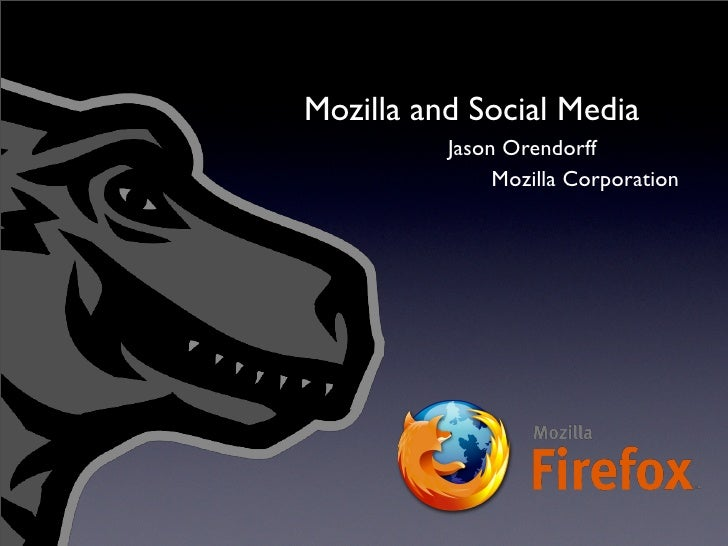 Mozilla and Social Media           Jason Orendorff                Mozilla Corporation