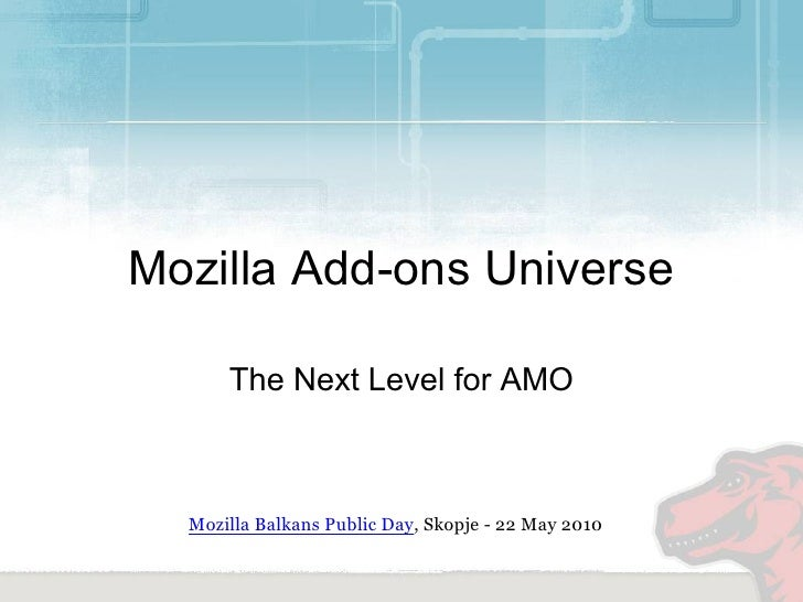 Mozilla Add-ons Universe        The Next Level for AMO      Mozilla Balkans Public Day, Skopje - 22 May 2010