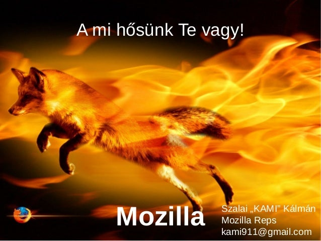"""A mi hősünk Te vagy! Mozilla Szalai """"KAMI"""" Kálmán Mozilla Reps kami911@gmail.com"""