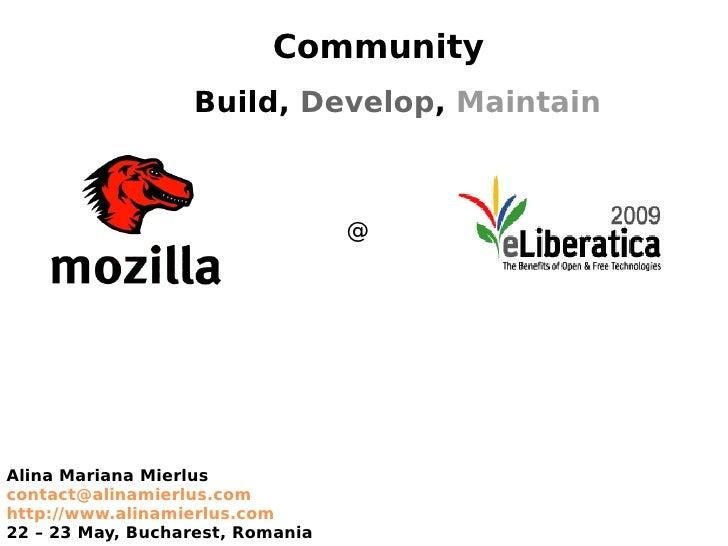 Community                   Build, Develop, Maintain                                      @     Alina Mariana Mierlus cont...