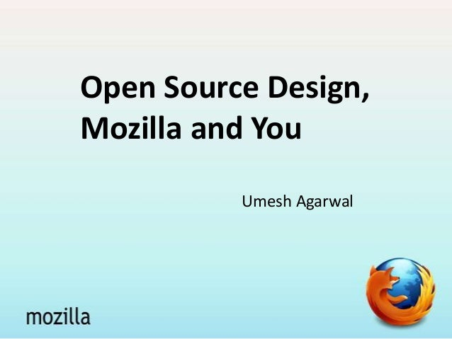 Open Source Design, Mozilla and You Umesh Agarwal