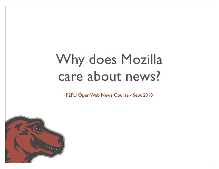Why does Mozilla care about news?  P2PU Open Web News Course - Sept 2010