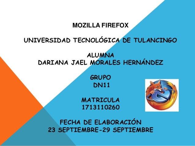MOZILLA FIREFOX UNIVERSIDAD TECNOLÓGICA DE TULANCINGO ALUMNA DARIANA JAEL MORALES HERNÁNDEZ GRUPO DN11 MATRICULA 171311026...