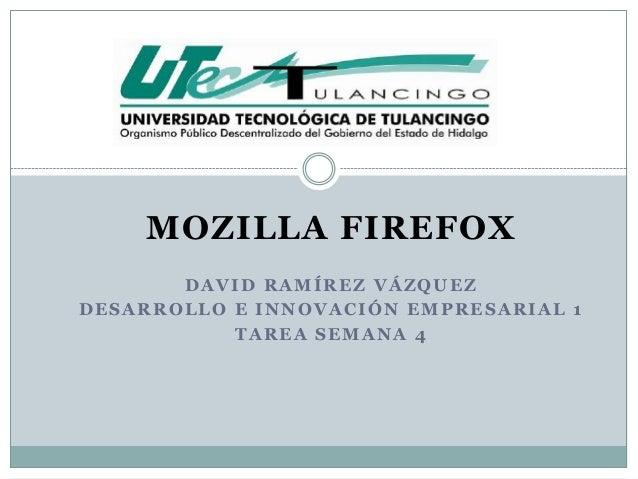MOZILLA FIREFOX DAVID RAMÍREZ VÁZQUEZ DESARROLLO E INNOVACIÓN EMPRESARIAL 1 TAREA SEMANA 4