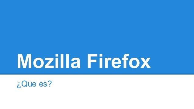 Mozilla Firefox ¿Que es?