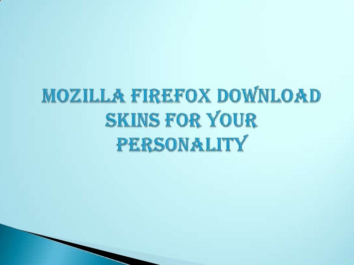 Mozilla firefox download skins for your personality