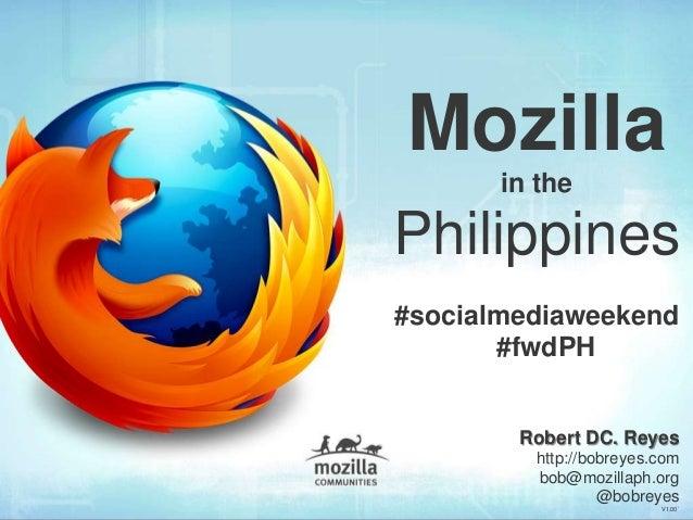 Robert DC. Reyes http://bobreyes.com bob@mozillaph.org @bobreyes V1.00` Mozilla in the Philippines #socialmediaweekend #fw...