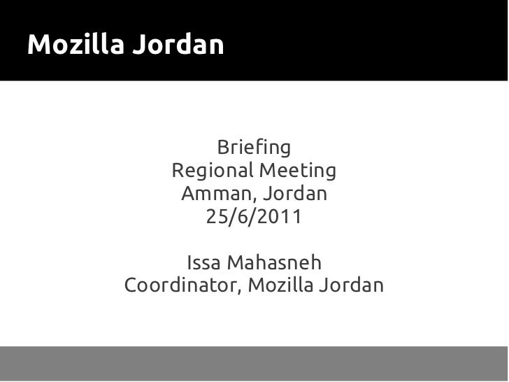 Mozilla Jordan              Briefing          Regional Meeting           Amman, Jordan             25/6/2011            Is...