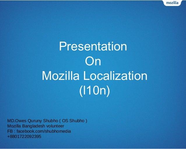 Mozilla Localization(l10n)PresentationOnMD.Owes Quruny Shubho ( OS Shubho )Mozilla Bangladesh volunteerFB : facebook.com/s...