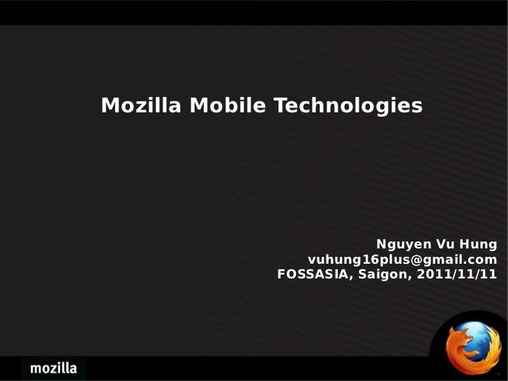 Mozilla Mobile Technologies  Nguyen Vu Hung [email_address] FOSSASIA, Saigon, 2011/11/11