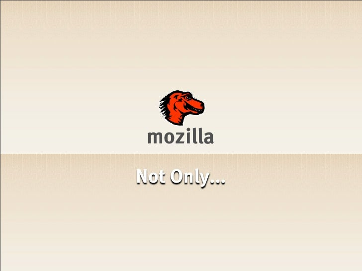 Mozilla not only...