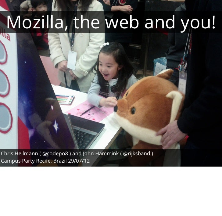 Mozilla, the web and you!Chris Heilmann ( @codepo8 ) and John Hammink ( @rijksband )Campus Party Recife, Brazil 29/07/12