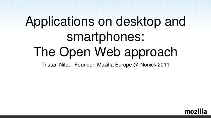 Tristan Nitot- Founder, Mozilla Europe @ Nonick 2011<br />Applications on desktop and smartphones: The Open Web approach<b...