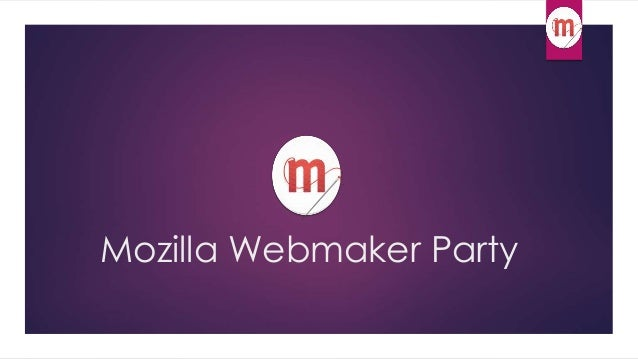 Mozilla WebMaker Party Presentation