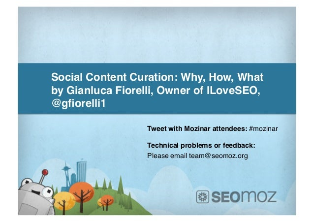 Social Content Curation: Why, How, What!by Gianluca Fiorelli, Owner of ILoveSEO,@gfiorelli1!                 Tweet with Moz...