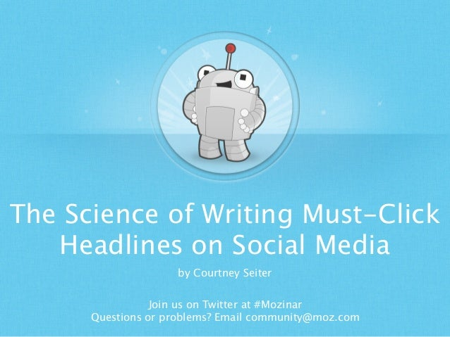 The Science of Writing Must-Click Headlines on Social Media by Courtney Seiter Join us on Twitter at #Mozinar Questions or...