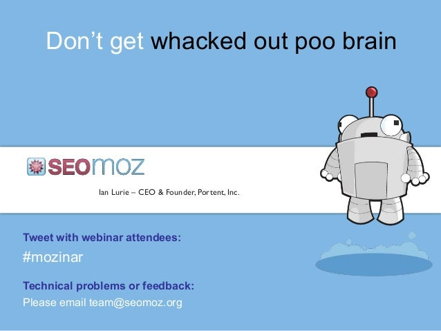 Don't get whacked out poo brainIan Lurie – CEO & Founder, Portent, Inc.Tweet with webinar attendees:#mozinarTechnical prob...