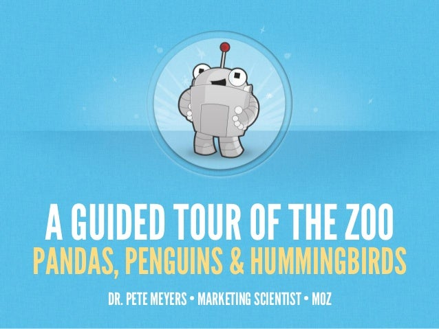 A GUIDED TOUR OF THE ZOO  PANDAS, PENGUINS & HUMMINGBIRDS DR. PETE MEYERS • MARKETING SCIENTIST • MOZ