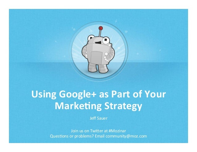 Using	   Google+	   as	   Part	   of	   Your	    Marke5ng	   Strategy	    Jeff	   Sauer	    Join	   us	   on	   Twi/er	   a...