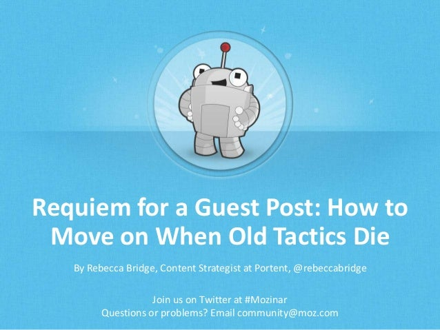 Requiem for a Guest Post: How to Move on When Old Tactics Die By Rebecca Bridge, Content Strategist at Portent, @rebeccabr...