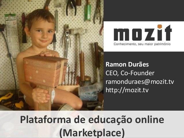 Ramon Durães                 CEO, Co-Founder                 ramonduraes@mozit.tv                 http://mozit.tvPlataform...