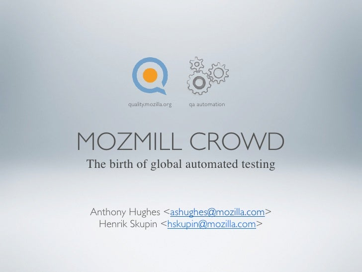 quality.mozilla.org   qa automation     MOZMILL CROWD The birth of global automated testing   Anthony Hughes <ashughes@moz...