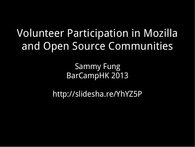 Volunteer Participation in Mozilla and Open Source Communities            Sammy Fung          BarCampHK 2013       http://...