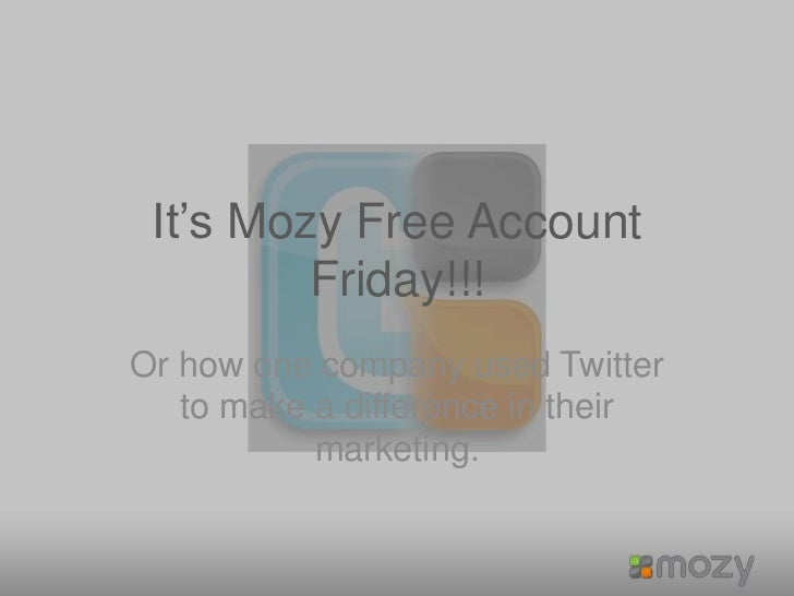 It's Mozy Free Account Friday!!!<br />Or how one company used Twitter to make a difference in their marketing.<br />