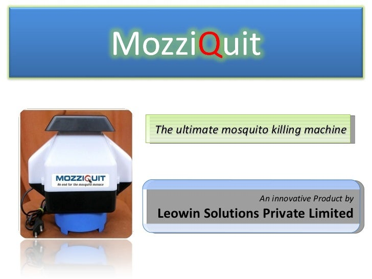 The ultimate mosquito killing machine An innovative Product by Leowin Solutions Private Limited