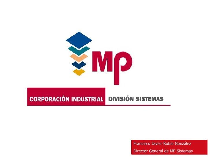 Francisco Javier Rubio González Director General de MP Sistemas