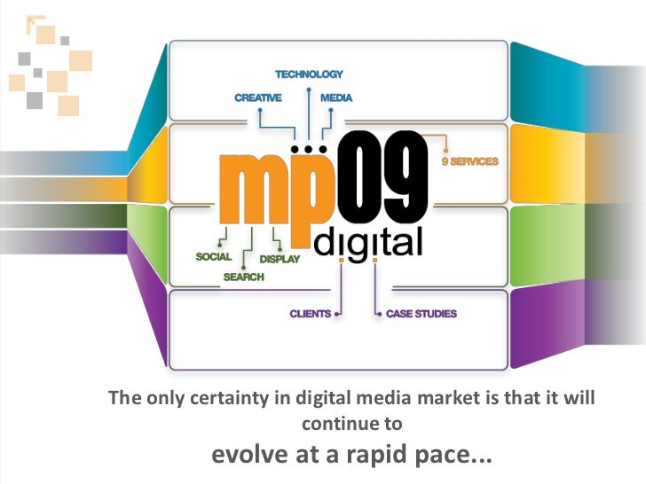 The only certainty in digital media market is that it will                      continue to            evolve at a rapid p...