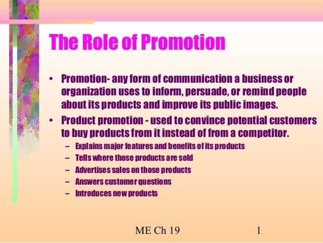 The Role of Promotion • Promotion- any form of communication a business or organization uses to inform, persuade, or remin...