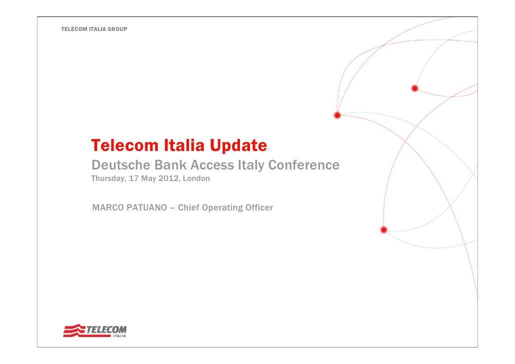 TELECOM ITALIA GROUP         Telecom Italia Update         Deutsche Bank Access Italy Conference         Thursday, 17 May ...