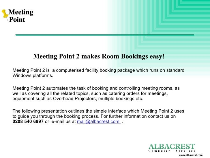 <ul><li>Meeting Point 2 makes Room Bookings easy! </li></ul><ul><li>Meeting Point 2 is  a computerised facility booking pa...